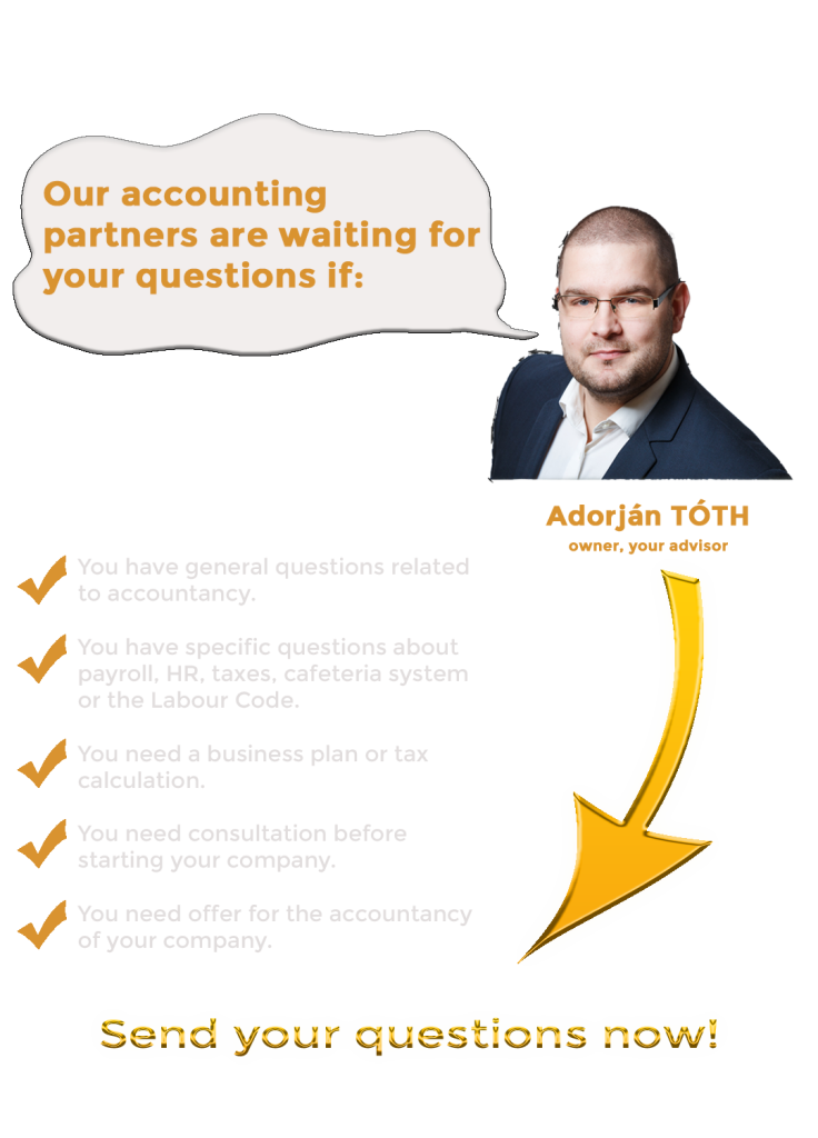You have general questions related to accountancy. You have specific questions about payroll, HR, taxes, cafeteria system or the Labour Code. You need a business plan or tax calculation. You need consultation before starting your company. You need offer for the accountancy of your company. accountants in budapest adorjan toth business management hungary business management agency accountants book keepers in budapest tax consultation in budapest business planning tax calculation tax aconsultation Adorjan Toth founder owner. Your advisor.