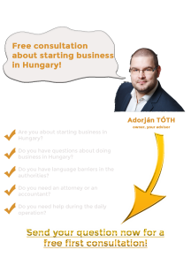 Starting business in Hungary. Free consultation about starting business in Hungary. Are you about starting business in Hungary? Do you have questions about starting business in Hungary? Do you have language barriers in the authorities? Do you need an attorney or an accountant? Do you need help during the daily operation? Adorjan Toth founder owner your advisor. Business Management Hungary. Business management agency.