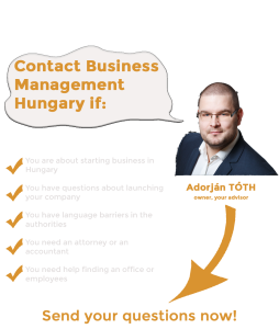 Starting business in Hungary. Free consultation about starting business in Hungary. Are you about starting business in Hungary? Do you have questions about launching your company? Do you have language barriers in the authorities? Do you need an attorney or an accountant? Do you need help finding an office or employees? Do you need help during the daily operation? Adorjan Toth founder owner your advisor. Business Management Hungary. Business management agency.